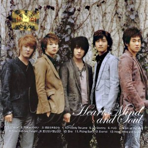 (Single) ~ Heart, Mind and Soul ~ (March 22, 2006) [Japanese] CD + DVD 01 Introlude 02 Kotoba Wa Iranai (No Words Are Needed) 03 Asa Wa Kuru Kara (Because Tomorrow Comes) 04 Somebody To Love 05 My Destiny 06 Hug 07 Break Up The Shell 08 Stay With Me Tonight 09 Aisenai Aishitai (Can't Love, Wanna Love?) 10 One 11 Rising Sun 12 Eternal 13 Heart, Mind And Soul DVD: 01 Stay With Me Tonight 02 Somebody To Love 03 My Destiny 04 明日は来るから 05 Rising Sun(Korea) 06 Tonight(Korea)